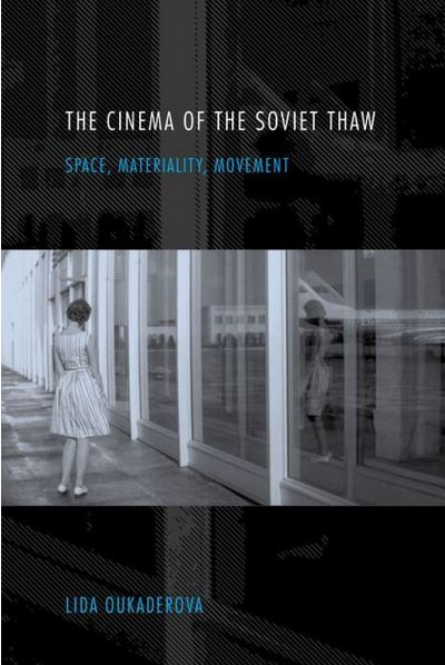 """The Cinema of the Soviet Thaw: Space, Materiality, Movement"" Book Cover"